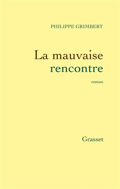 mauvaise rencontre (La) : roman | Grimbert, Philippe (1948-....). Auteur