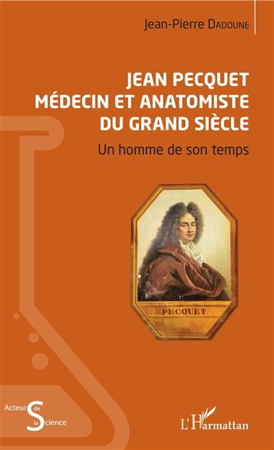 Jean Pecquet, médecin et anatomiste du Grand Siècle : un homme de son temps