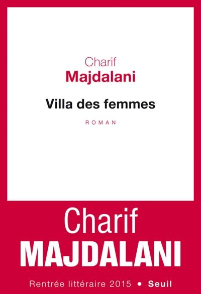 Villa des femmes : roman / Charif Majdalani | Maǧdalānī, Šarīf (1960-....). Auteur