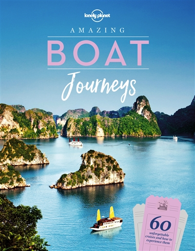 Amazing boat journeys : 60 unforgettable trips over water and how to experience them