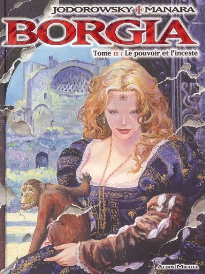 Borgia. 02 : Le pouvoir et l'inceste / scénario Jodorowsky | Jodorowsky, Alexandro (1955-....). Auteur