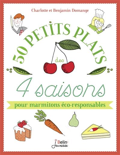 50 petits plats des 4 saisons : pour marmitons éco-responsables |