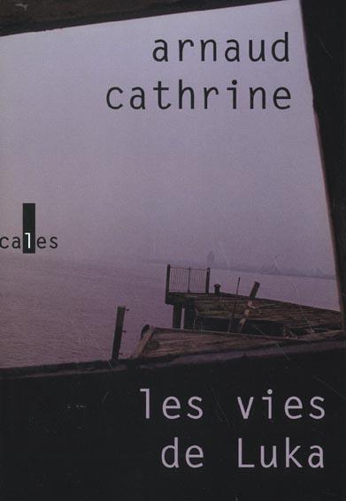 vies de Luka (Les ) : roman | Arnaud Cathrine, Auteur