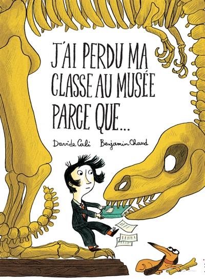 J'ai perdu ma classe au musée parce que / Davide Cali | Cali, Davide (1972-....). Auteur
