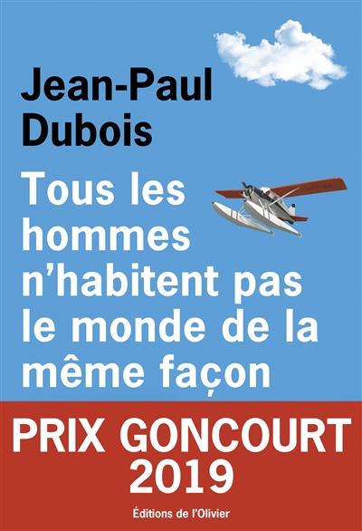 Tous les hommes n'habitent pas le monde de la même façon | Dubois, Jean-Paul (1950-....). Auteur