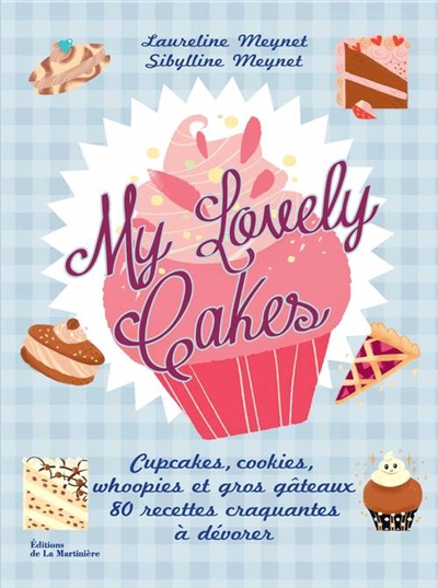 My lovely cakes : cupcakes, cookies, whoopies et gros gâteaux : 80 recettes craquantes à dévorer / Laureline Meynet, Sibylline Meynet | Meynet, Laureline. Auteur