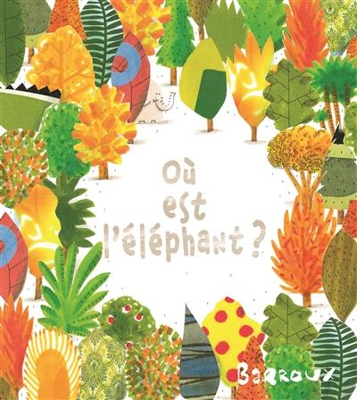 Où est l'éléphant ? | Barroux (1965-....). Auteur