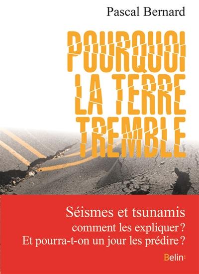 Pourquoi la terre tremble ? / Pascal Bernard | Bernard, Pascal (1958-....). Auteur