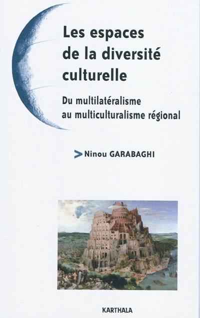 Les espaces de la diversité culturelle : du multilatéralisme au multiculturalisme régional