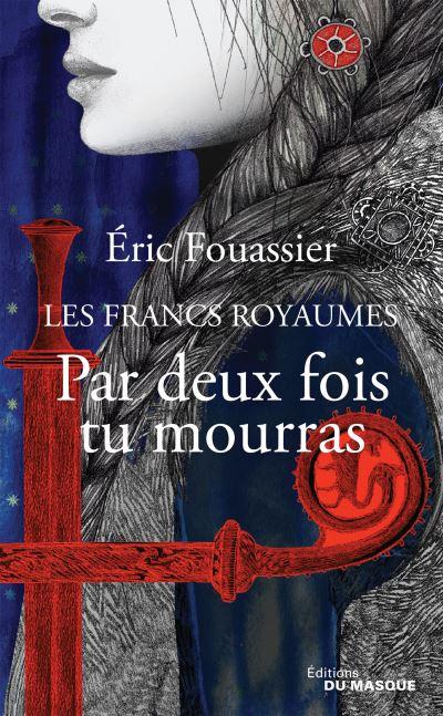 Les francs royaumes. Vol. 1. Par deux fois tu mourras