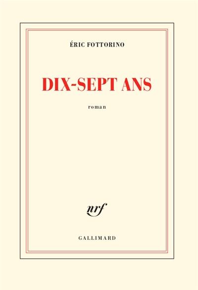 Dix-sept ans / Eric Fottorino | Fottorino, Eric ((1960-...)). Auteur