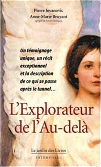 L'explorateur de l'au-delà : un témoignage unique, un récit exceptionnel et la description de ce qui se passe après le tunnel...
