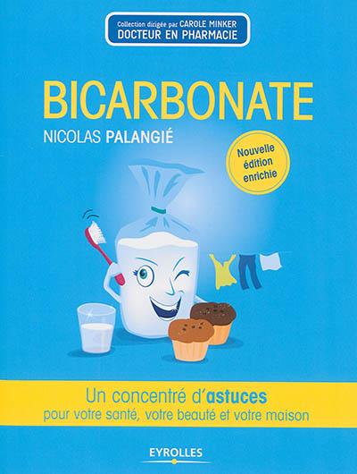 Bicarbonate : un concentré d'astuces pour votre santé, votre beauté et votre maison / Nicolas Palangié | Palangié, Nicolas. Auteur