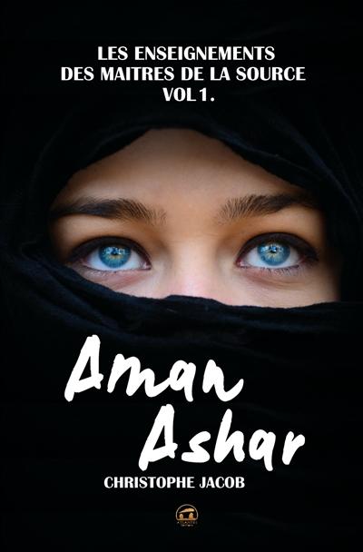 Aman Ashar. Vol. 1. Les enseignements des maîtres de la source