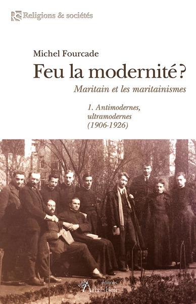 Feu la modernité ? : maritain et les maritainismes