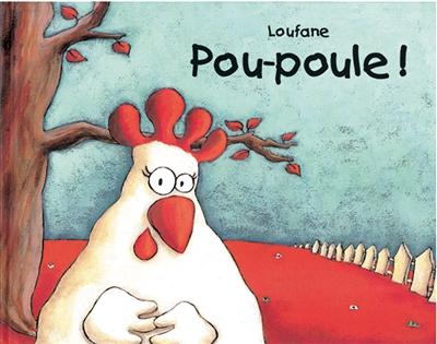 Pou-poule ! | Loufane (1976-....). Auteur