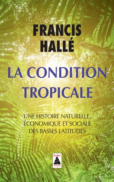 La condition tropicale : une histoire naturelle, économique et sociale de basses latitudes |