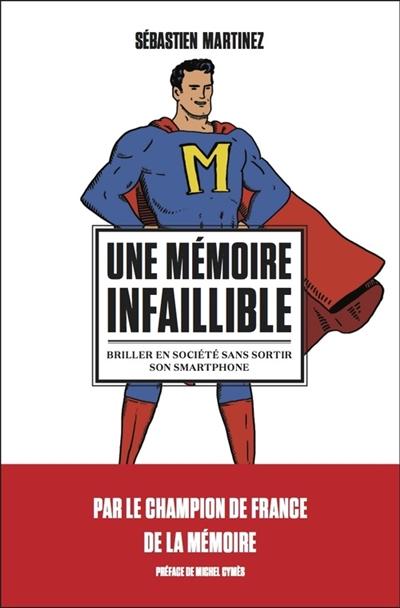 Une mémoire infaillible : briller en société sans sortir son smartphone   Martinez, Sébastien (1987-....). Auteur