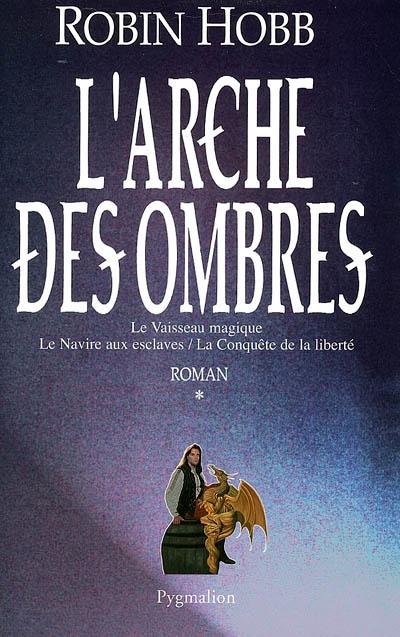 L' arche des ombres : roman. tome 01 / Robin Hobb | Hobb, Robin (1952-....). Auteur