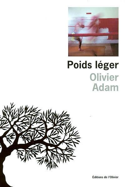 Poids léger / Olivier Adam | Adam, Olivier. Auteur