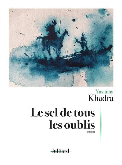 sel de tous les oublis (Le) | Khadra, Yasmina (1955-....). Auteur