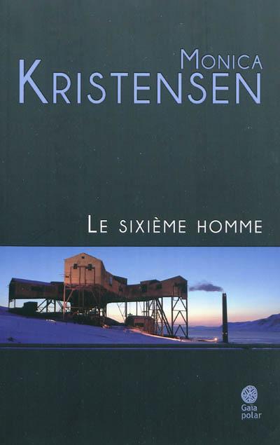 Le sixième homme : roman / Monica Kristensen | Kristensen, Monica. Auteur