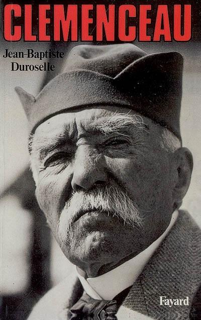 Clemenceau / Jean-Baptiste Duroselle,... | Duroselle, Jean-Baptiste (1917-1994). Auteur