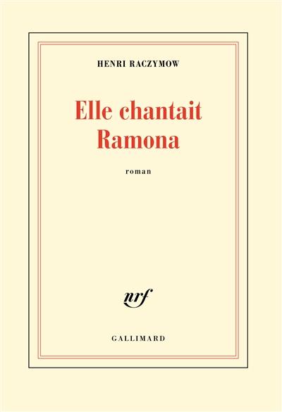 Elle chantait Ramona / Henri Raczymow | Raczymow, Henri, auteur
