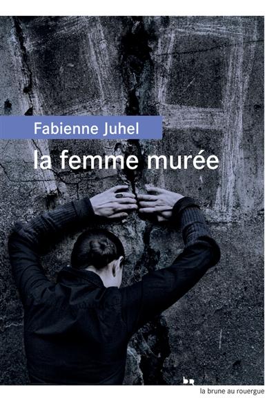 La femme murée / Fabienne Juhel | Juhel, Fabienne. Auteur