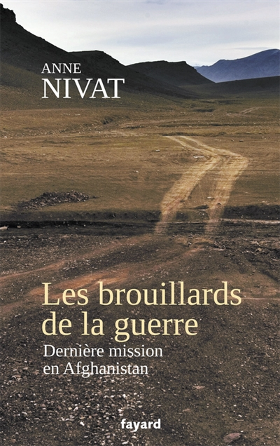 Les brouillards de la guerre : dernière mission en Afghanistan   Nivat, Anne (1969-....)