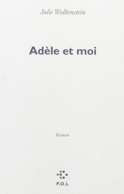 Adèle et moi : roman | Julie Wolkenstein (1968-....). Auteur