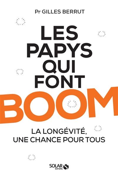 Les papys qui font boom : La longévité, une chance pour tous | Berrut, Gilles. Auteur