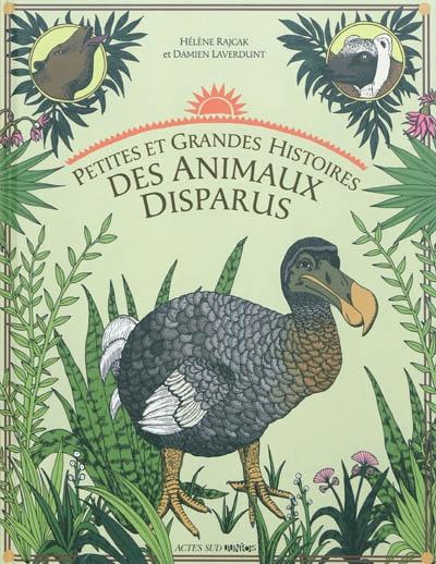 Petites et grandes histoires des animaux disparus   Rajcak, Hélène. Auteur