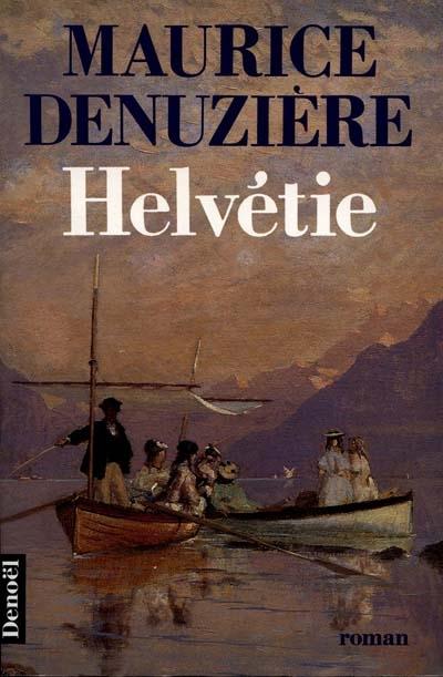 Helvétie. 1 / Maurice Denuzière   Denuzière, Maurice. Auteur