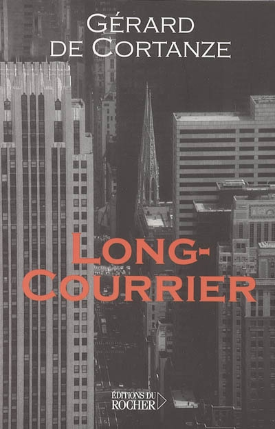 Long-courrier / Gérard de Cortanze | Cortanze, Gérard de (1948-....), auteur