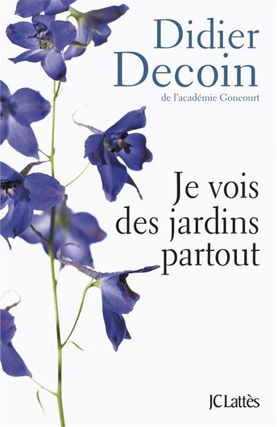 Je vois des jardins partout / Didier Decoin,... | Decoin, Didier (1945-....). Auteur