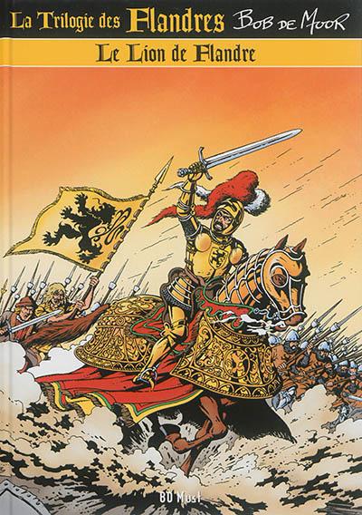 La trilogie des Flandres. Vol. 1. Le lion de Flandre