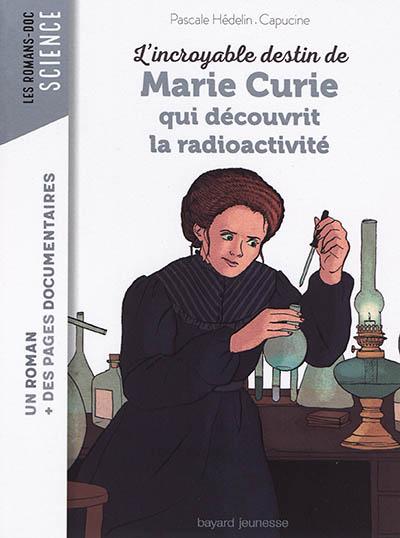 incroyable destin de Marie Curie qui découvrit la radioactivité (L') | Hédelin, Pascale. Auteur