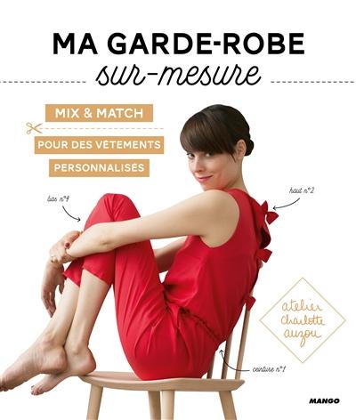 Ma garde-robe sur mesure : mix & match : pour des vêtements personnalisés