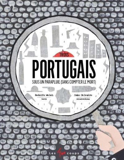 Trois Portugais sous un parapluie : sans compter le mort / Rodolfo Walsh, texte | Walsh, Rodolfo J. (1927-1977). Auteur