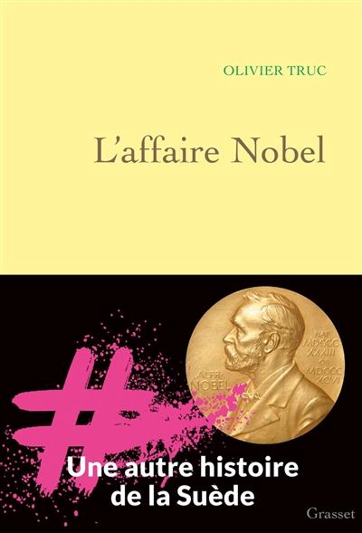 L' affaire Nobel : une autre histoire de la Suède / Olivier Truc | Truc, Olivier (1964-....). Auteur