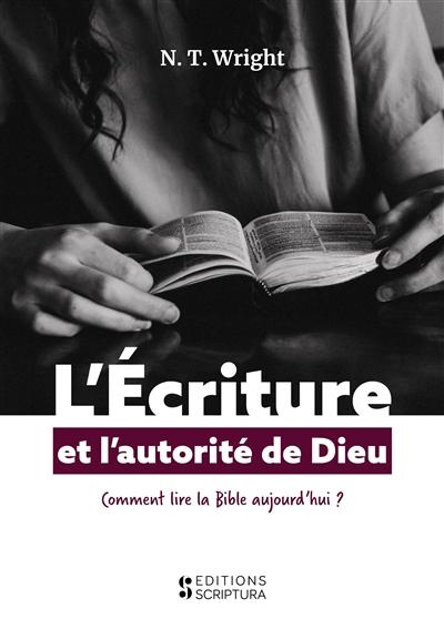 L'écriture et l'autorité de Dieu : comment lire la Bible aujourd'hui ?