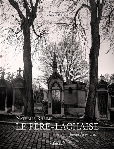 Le Père-Lachaise : jardin des ombres... / Nathalie Rheims ; photographies de Nicolas Reitzaum   Rheims, Nathalie, auteur