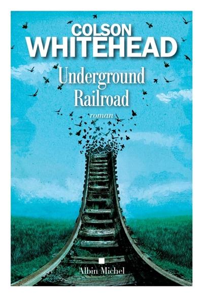 Underground railroad / Colson Whitehead ; traduit de l'anglais (Etats-Unis) par Serge Chauvin | Whitehead, Colson (1969-....), auteur