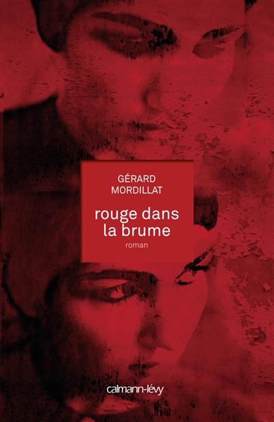 Rouge dans la brume : roman / Gérard Mordillat   Mordillat, Gérard (1949-....). Auteur