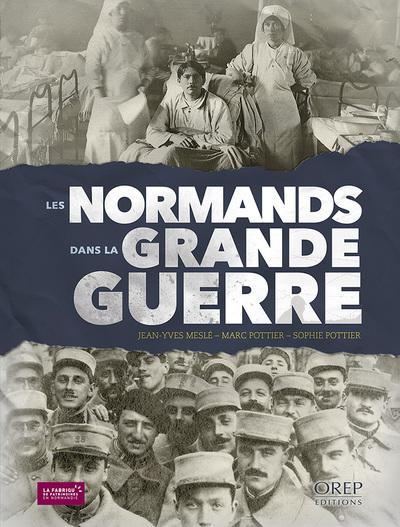 Les Normands dans la Grande Guerre / Jean-Yves Meslé, Marc Pottier, Sophie Pottier   Meslé, Jean-Yves. Auteur