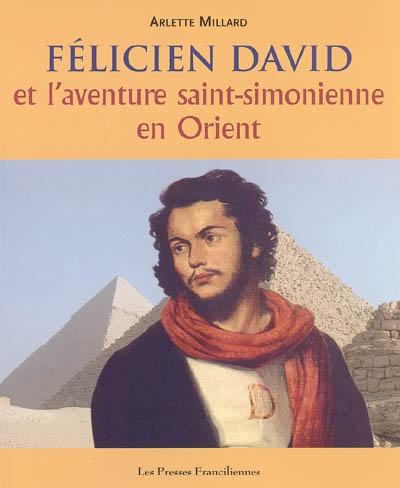 Félicien David et l'aventure saint-simonienne en Orient   Millard, Arlette. Auteur