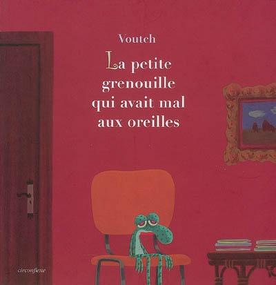 petite grenouille qui avait mal aux oreilles (La) | Voutch (1958-....). Auteur