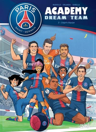 Paris Saint-Germain Academy : dream team. Vol. 3. Esprit d'équipe
