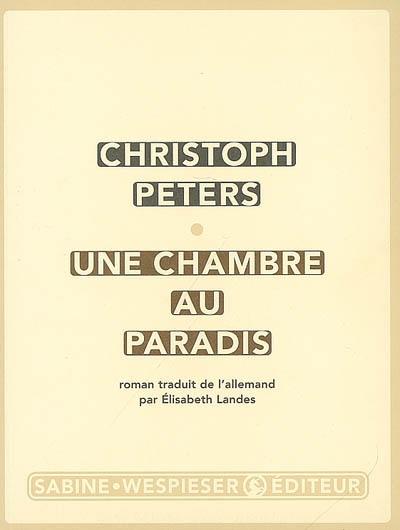 Une chambre au paradis : roman / Christoph Peters | Christoph Peters